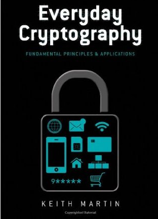 Everyday Cryptography: Fundamental Principles and Applications by Keith M. Martin