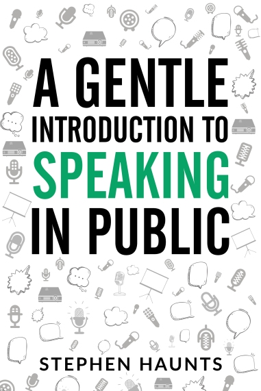 A Gentle Introduction to Speaking in Public by Stephen Haunts