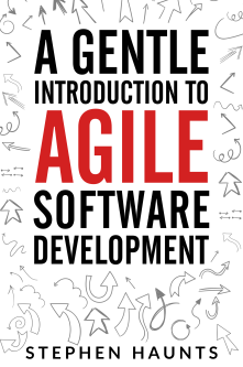A Gentle Introduction to Agile Software Development by Stephen Haunts